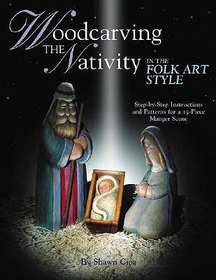 Woodcarving the Nativity in the Folk Art Style By Cipa, Shawn